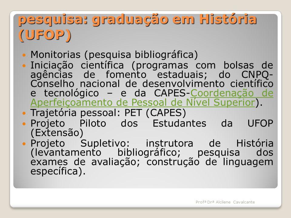 pesquisa: graduação em História (UFOP) Monitorias (pesquisa bibliográfica) Iniciação científica (programas com bolsas de agências de fomento estaduais