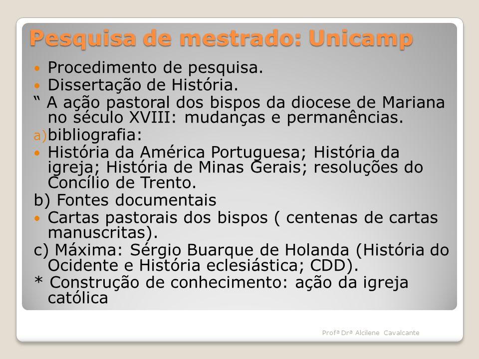 Pesquisa de mestrado: Unicamp Procedimento de pesquisa. Dissertação de História. A ação pastoral dos bispos da diocese de Mariana no século XVIII: mud
