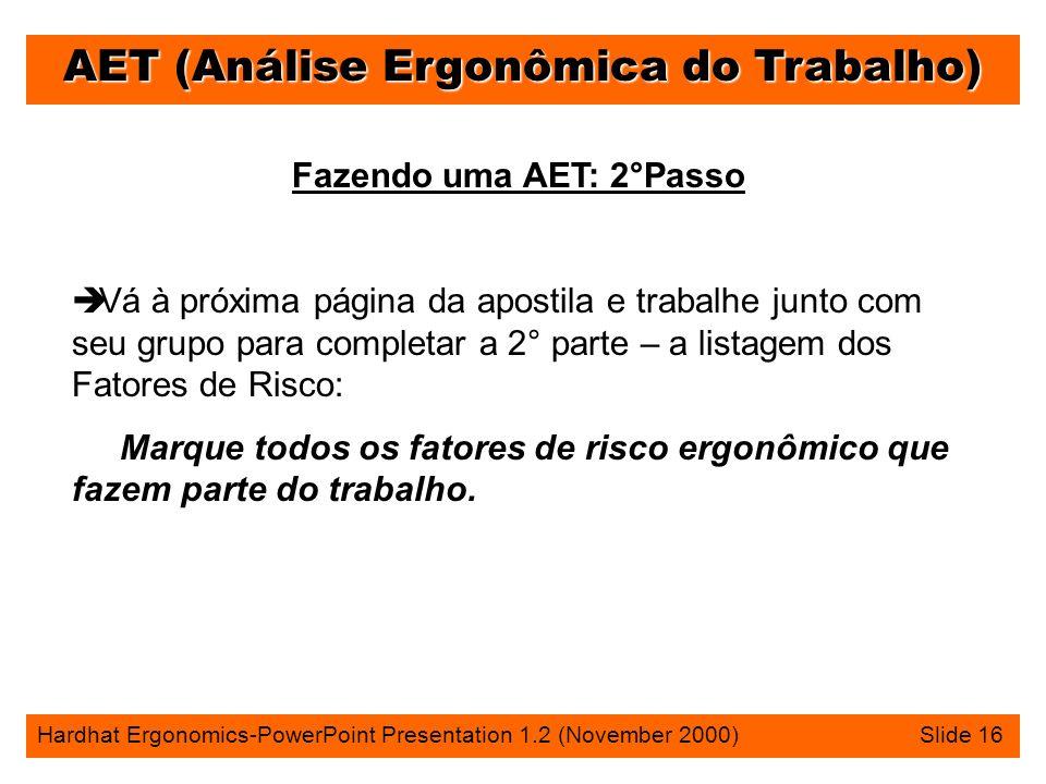 AET (Análise Ergonômica do Trabalho) Hardhat Ergonomics-PowerPoint Presentation 1.2 (November 2000) Slide 16 Fazendo uma AET: 2°Passo è Vá à próxima p