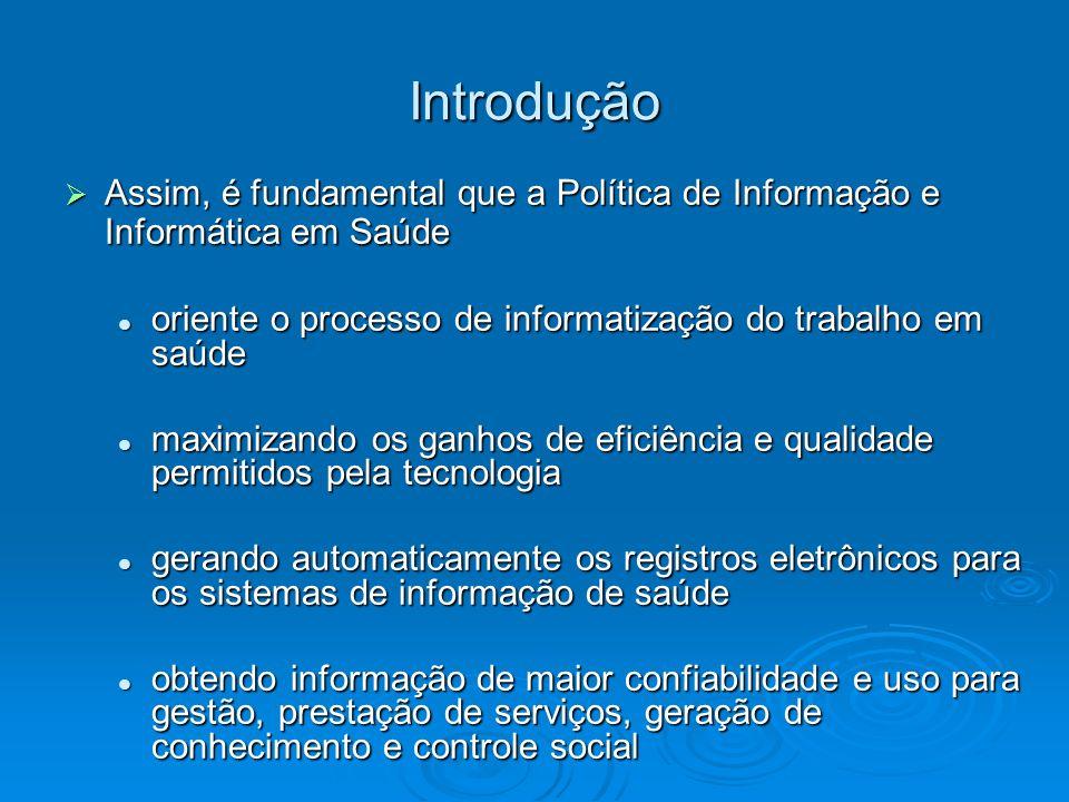 Introdução Assim, é fundamental que a Política de Informação e Informática em Saúde Assim, é fundamental que a Política de Informação e Informática em