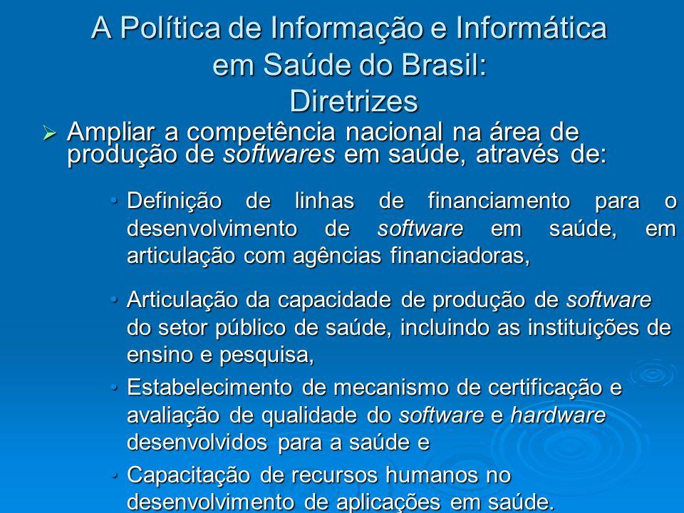 A Política de Informação e Informática em Saúde do Brasil: Diretrizes Ampliar a competência nacional na área de produção de softwares em saúde, atravé