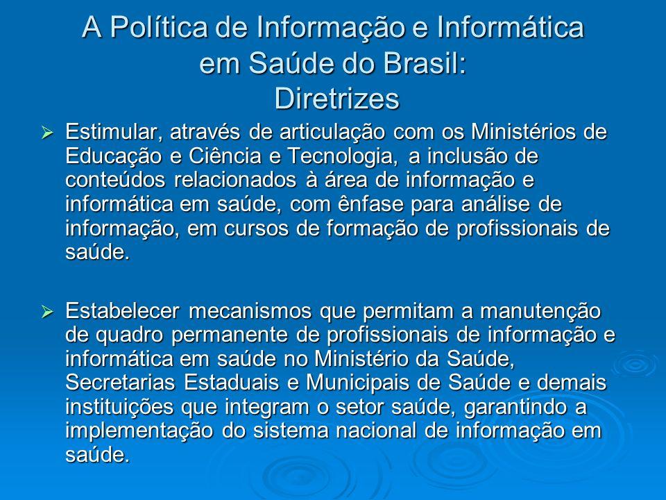A Política de Informação e Informática em Saúde do Brasil: Diretrizes Estimular, através de articulação com os Ministérios de Educação e Ciência e Tec