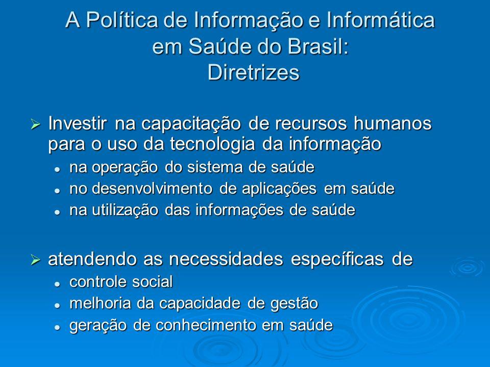 A Política de Informação e Informática em Saúde do Brasil: Diretrizes Investir na capacitação de recursos humanos para o uso da tecnologia da informaç