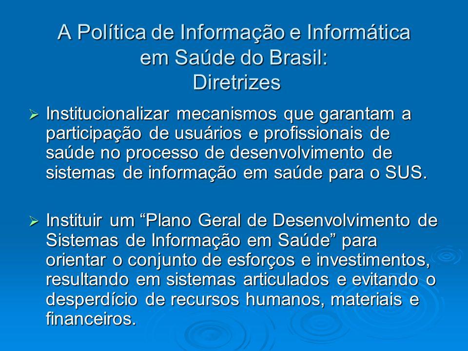 A Política de Informação e Informática em Saúde do Brasil: Diretrizes Institucionalizar mecanismos que garantam a participação de usuários e profissio