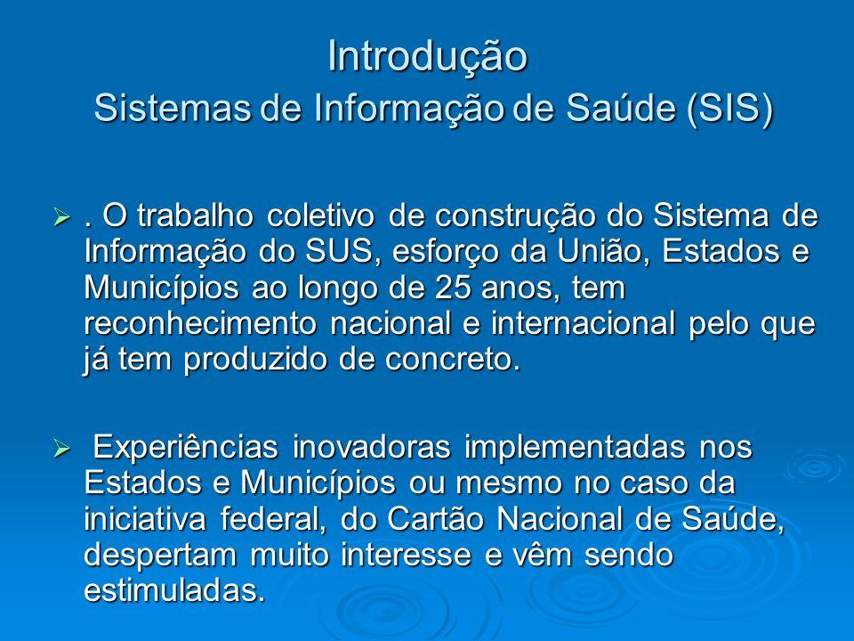 Introdução Sistemas de Informação de Saúde (SIS). O trabalho coletivo de construção do Sistema de Informação do SUS, esforço da União, Estados e Munic