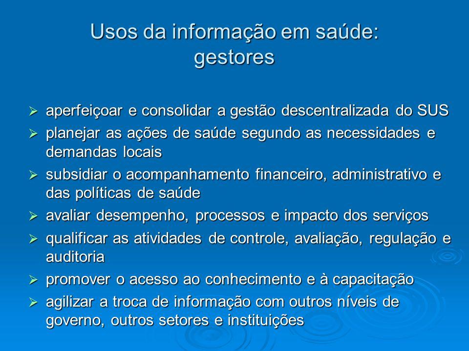 Usos da informação em saúde: gestores aperfeiçoar e consolidar a gestão descentralizada do SUS aperfeiçoar e consolidar a gestão descentralizada do SU