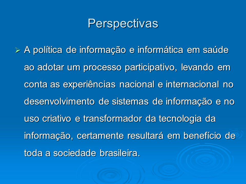 Perspectivas A política de informação e informática em saúde ao adotar um processo participativo, levando em conta as experiências nacional e internac