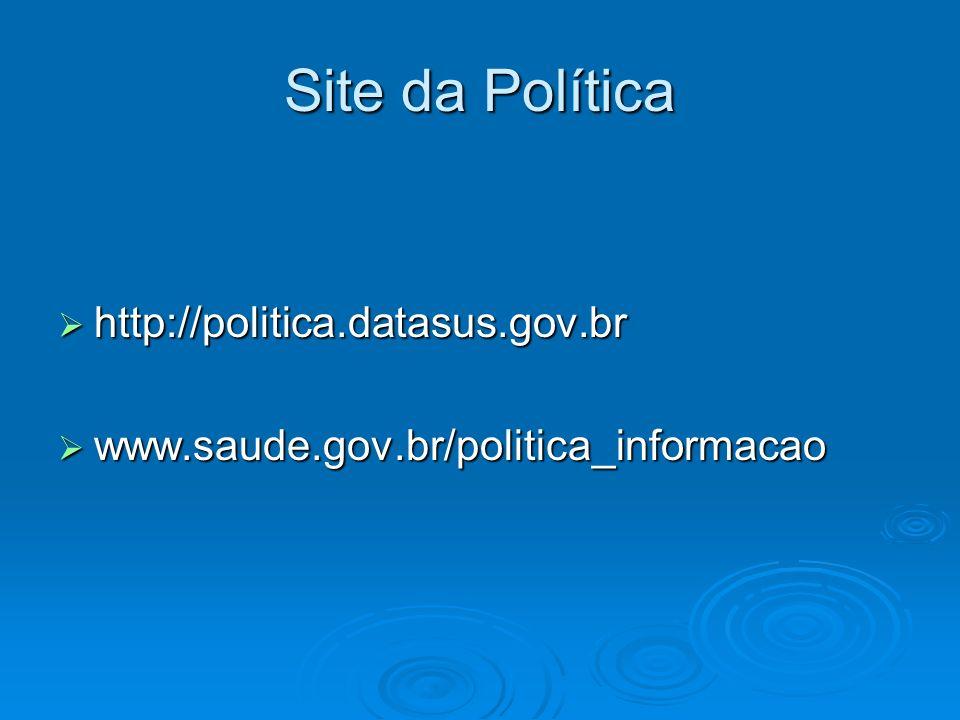 Site da Política http://politica.datasus.gov.br http://politica.datasus.gov.br www.saude.gov.br/politica_informacao www.saude.gov.br/politica_informac