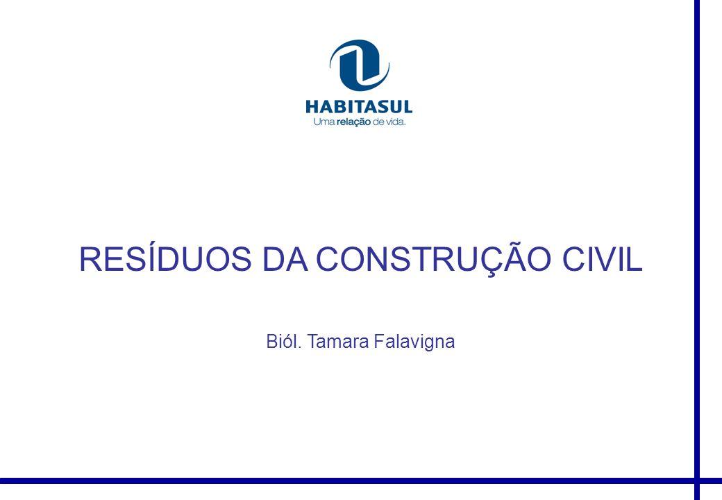 RESÍDUOS DA CONSTRUÇÃO CIVIL Biól. Tamara Falavigna