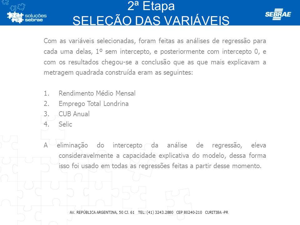 2ª Etapa SELEÇÃO DAS VARIÁVEIS AV. REPÚBLICA ARGENTINA, 50 CJ. 61 TEL: (41) 3243.2880 CEP 80240-210 CURITIBA -PR Com as variáveis selecionadas, foram
