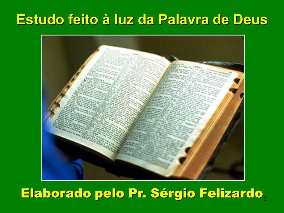 Estudo feito à luz da Palavra de Deus 2 Elaborado pelo Pr. Sérgio Felizardo