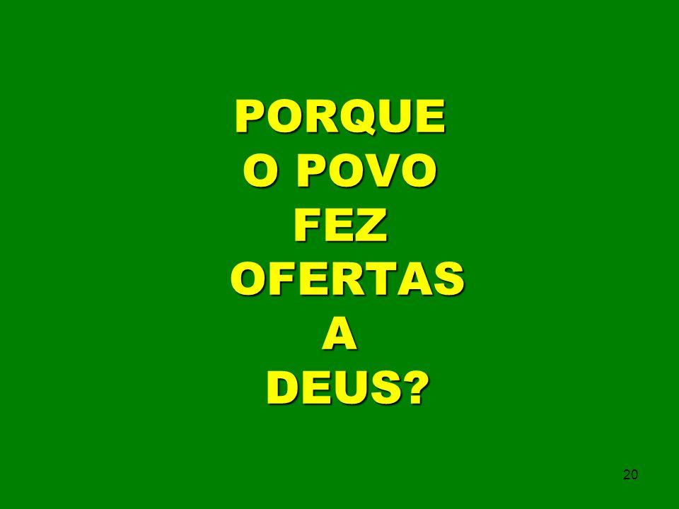 PORQUE O POVO FEZ OFERTAS A DEUS? 20