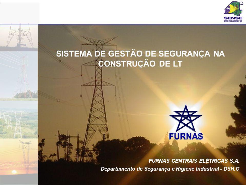 FURNAS CENTRAIS ELÉTRICAS S.A. Departamento de Segurança e Higiene Industrial - DSH.G SISTEMA DE GESTÃO DE SEGURANÇA NA CONSTRUÇÃO DE LT