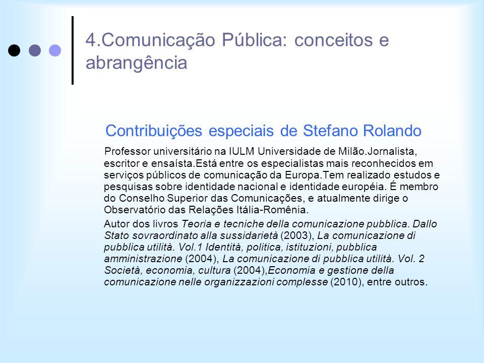 4.Comunicação Pública: conceitos e abrangência Contribuições especiais de Stefano Rolando Professor universitário na IULM Universidade de Milão.Jornal