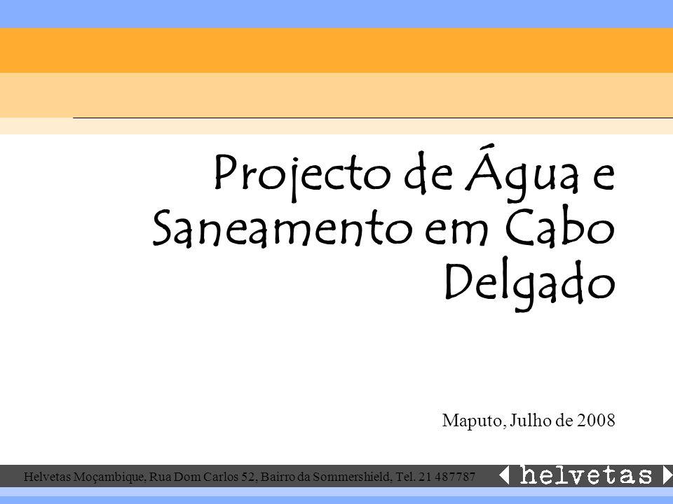 Helvetas Moçambique, Rua Dom Carlos 52, Bairro da Sommershield, Tel. 21 487787 Projecto de Água e Saneamento em Cabo Delgado Maputo, Julho de 2008