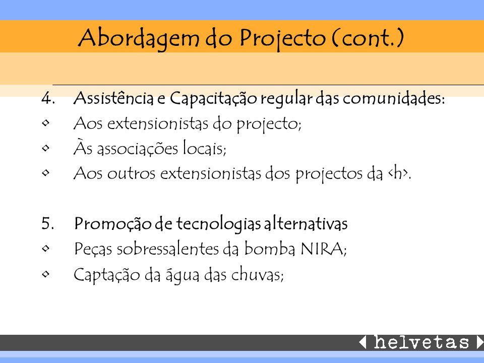 Abordagem do Projecto (cont.) 4.Assistência e Capacitação regular das comunidades: Aos extensionistas do projecto; Às associações locais; Aos outros extensionistas dos projectos da.