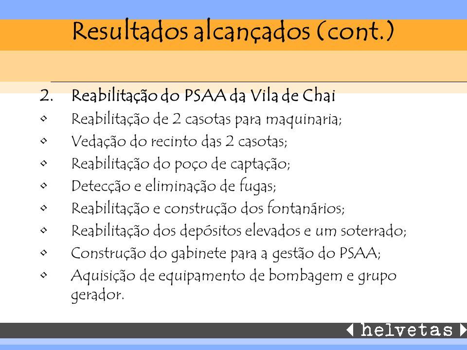Resultados alcançados (cont.) 2.Reabilitação do PSAA da Vila de Chai Reabilitação de 2 casotas para maquinaria; Vedação do recinto das 2 casotas; Reab