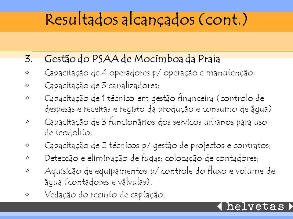 Resultados alcançados (cont.) 3.Gestão do PSAA de Mocímboa da Praia Capacitação de 4 operadores p/ operação e manutenção; Capacitação de 3 canalizador