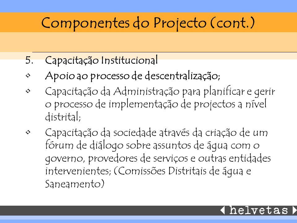 Componentes do Projecto (cont.) 5.Capacitação Institucional Apoio ao processo de descentralização; Capacitação da Administração para planificar e geri