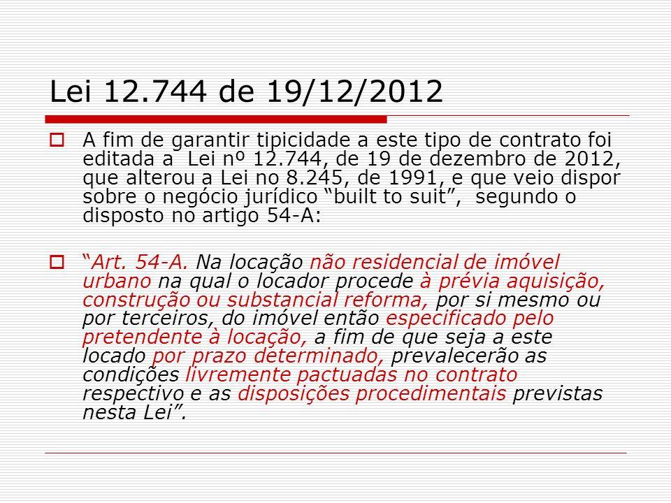 Lei 12.744 de 19/12/2012 A fim de garantir tipicidade a este tipo de contrato foi editada a Lei nº 12.744, de 19 de dezembro de 2012, que alterou a Le