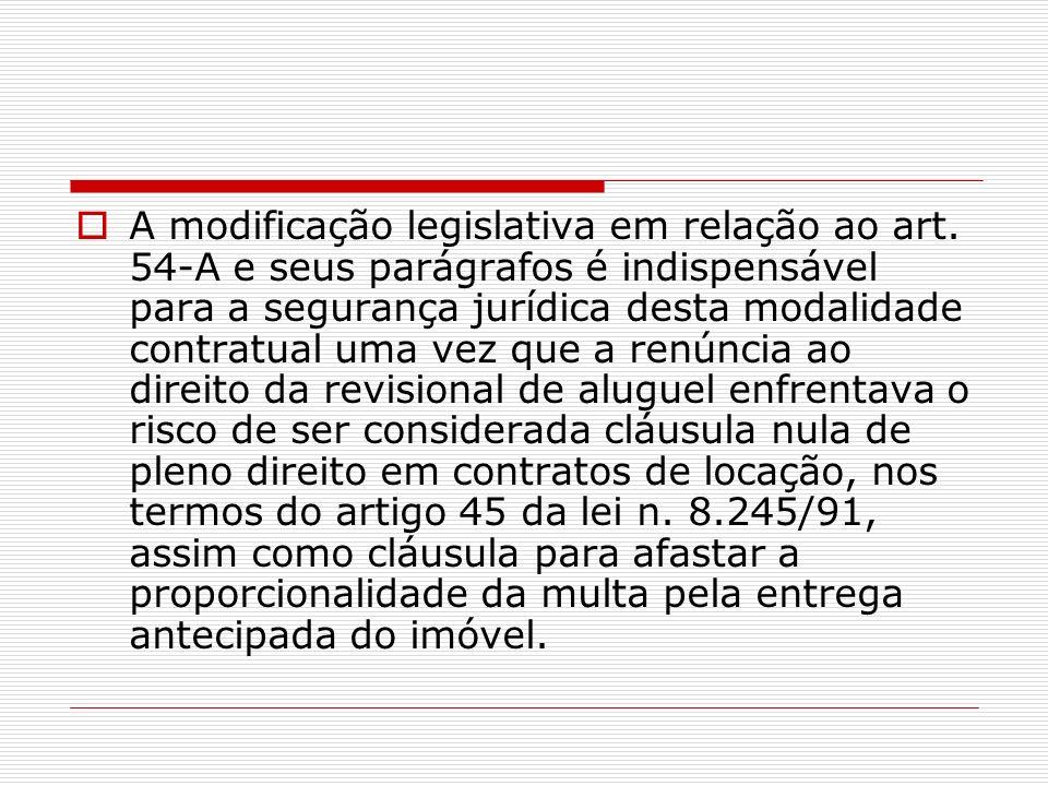 A modificação legislativa em relação ao art. 54-A e seus parágrafos é indispensável para a segurança jurídica desta modalidade contratual uma vez que