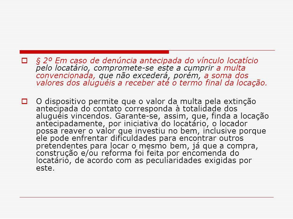 § 2º Em caso de denúncia antecipada do vínculo locatício pelo locatário, compromete-se este a cumprir a multa convencionada, que não excederá, porém,