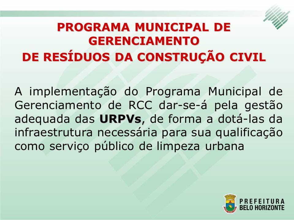 URPVs, A implementação do Programa Municipal de Gerenciamento de RCC dar-se-á pela gestão adequada das URPVs, de forma a dotá-las da infraestrutura ne