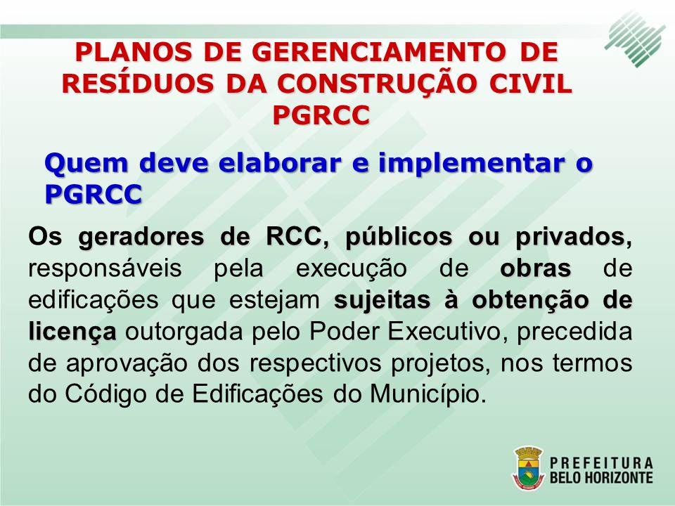 Quem deve elaborar e implementar o PGRCC PLANOS DE GERENCIAMENTO DE RESÍDUOS DA CONSTRUÇÃO CIVIL PGRCC PGRCC geradores de RCC, públicos ou privados ob