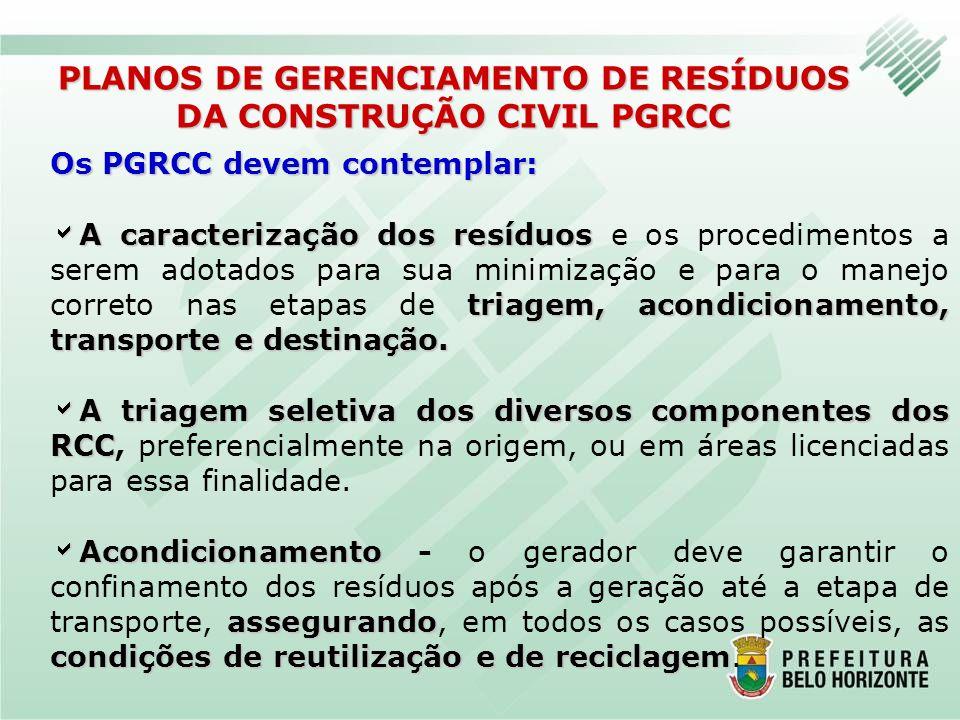Os PGRCC devem contemplar: A caracterização dos resíduos triagem, acondicionamento, transporte e destinação. A caracterização dos resíduos e os proced