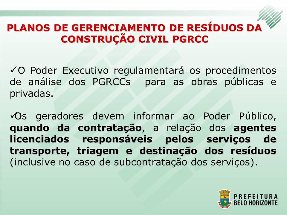 O Poder Executivo regulamentará os procedimentos de análise dos PGRCCs para as obras públicas e privadas. quando da contrataçãoagentes licenciados res
