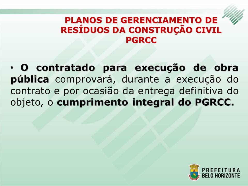 O contratado para execução de obra pública cumprimento integral do PGRCC O contratado para execução de obra pública comprovará, durante a execução do