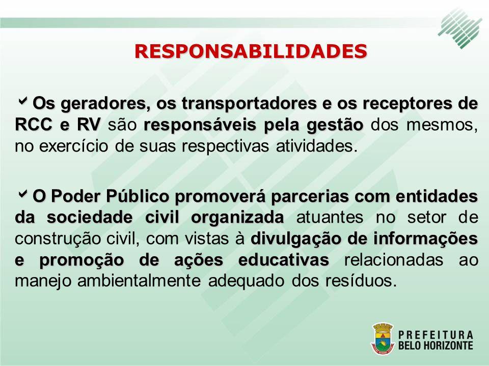 RESPONSABILIDADES Os geradores, os transportadores e os receptores de RCC e RVresponsáveis pela gestão Os geradores, os transportadores e os receptore