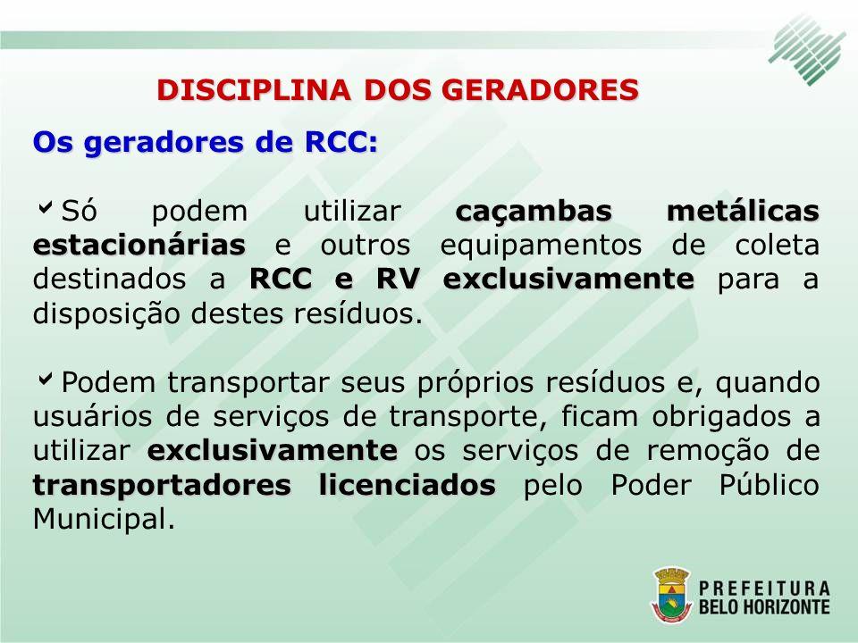 Os geradores de RCC: caçambas metálicas estacionárias RCC e RV exclusivamente Só podem utilizar caçambas metálicas estacionárias e outros equipamentos