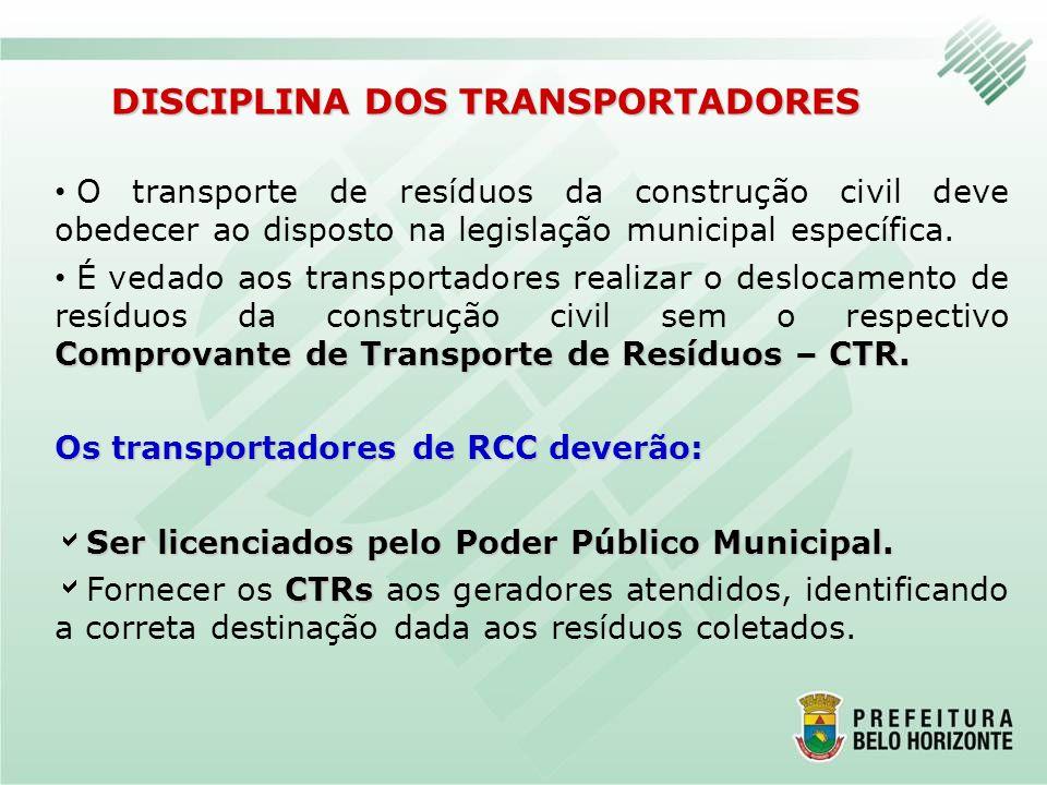 DISCIPLINA DOS TRANSPORTADORES O transporte de resíduos da construção civil deve obedecer ao disposto na legislação municipal específica. Comprovante