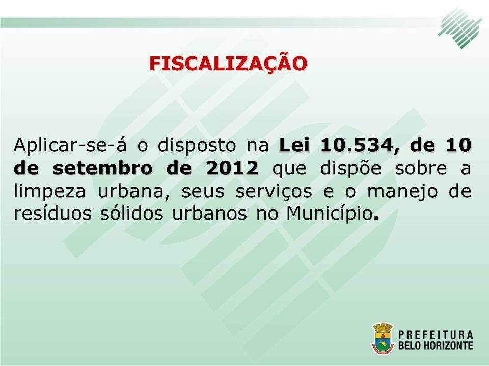 FISCALIZAÇÃO Lei10.534, de 10 de setembro de 2012. Aplicar-se-á o disposto na Lei 10.534, de 10 de setembro de 2012 que dispõe sobre a limpeza urbana,