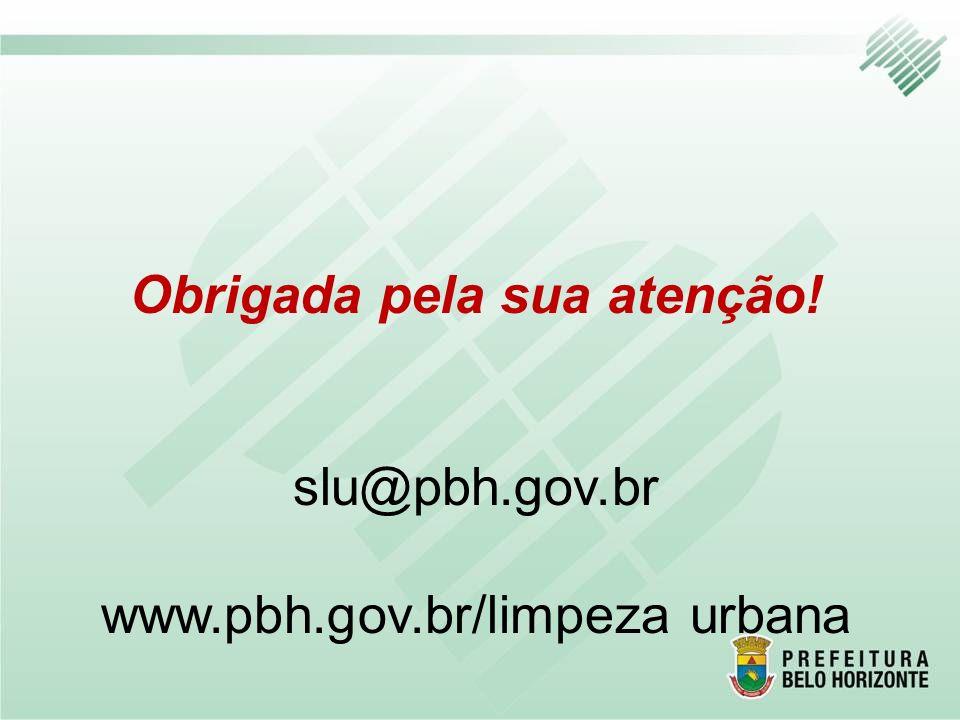 Obrigada pela sua atenção! slu@pbh.gov.br www.pbh.gov.br/limpeza urbana