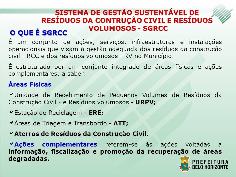 SISTEMA DE GESTÃO SUSTENTÁVEL DE RESÍDUOS DA CONTRUÇÃO CIVIL E RESÍDUOS VOLUMOSOS - SGRCC É um conjunto de ações, serviços, infraestruturas e instalaç