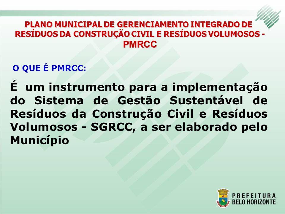 PLANO MUNICIPAL DE GERENCIAMENTO INTEGRADO DE RESÍDUOS DA CONSTRUÇÃO CIVIL E RESÍDUOS VOLUMOSOS - PMRCC É um instrumento para a implementação do Siste