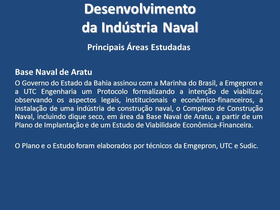 Desenvolvimento da Indústria Naval Principais Áreas Estudadas Base Naval de Aratu O Governo do Estado da Bahia assinou com a Marinha do Brasil, a Emge