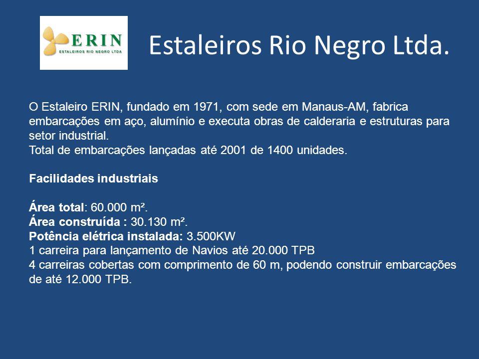 O Estaleiro ERIN, fundado em 1971, com sede em Manaus-AM, fabrica embarcações em aço, alumínio e executa obras de calderaria e estruturas para setor i
