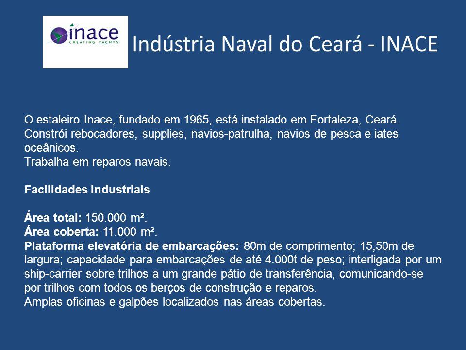 O estaleiro Inace, fundado em 1965, está instalado em Fortaleza, Ceará. Constrói rebocadores, supplies, navios-patrulha, navios de pesca e iates oceân
