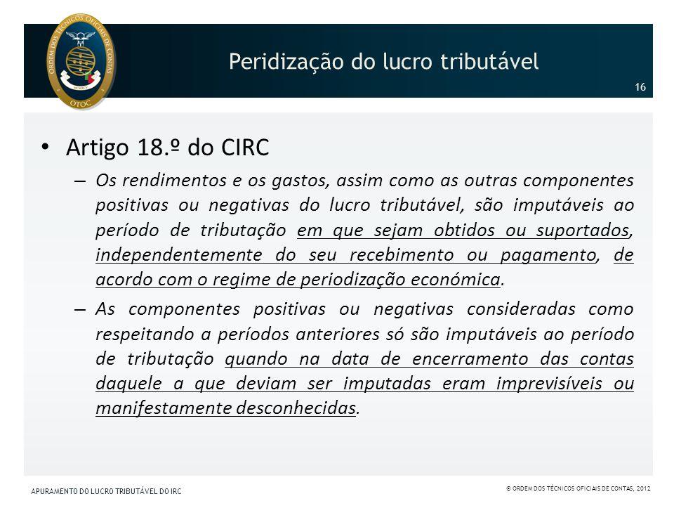 Peridização do lucro tributável Artigo 18.º do CIRC – Os rendimentos e os gastos, assim como as outras componentes positivas ou negativas do lucro tri