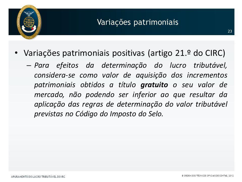 Variações patrimoniais Variações patrimoniais positivas (artigo 21.º do CIRC) – Para efeitos da determinação do lucro tributável, considera-se como va