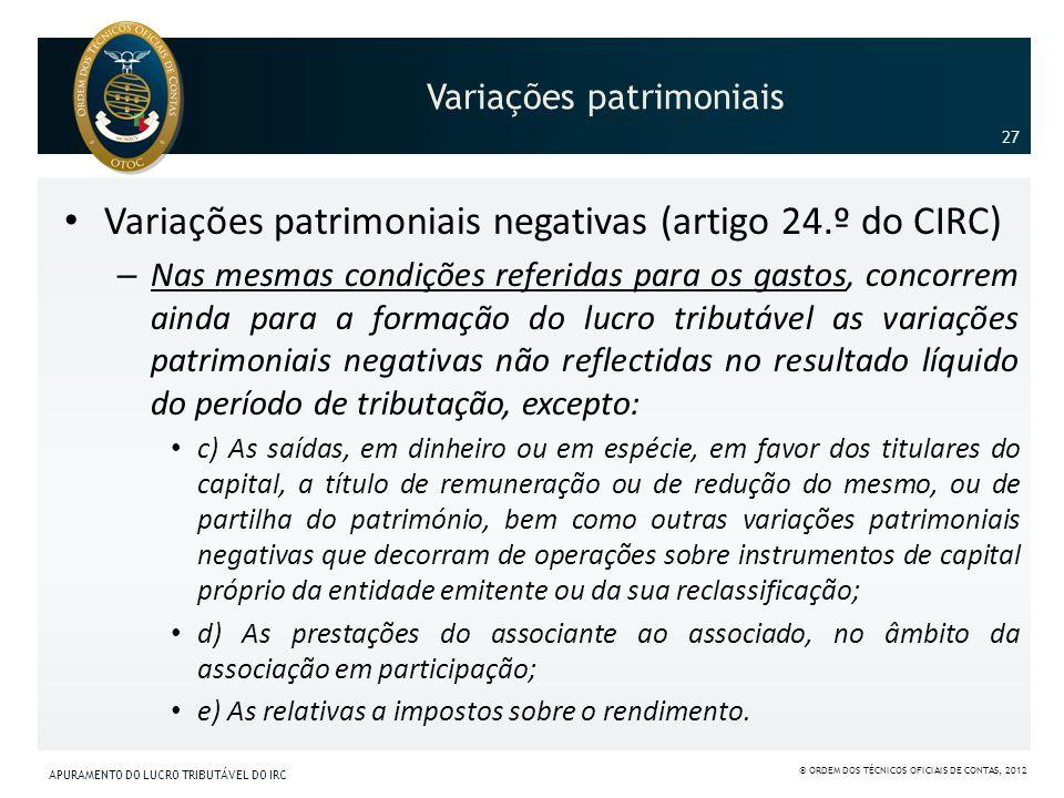 Variações patrimoniais Variações patrimoniais negativas (artigo 24.º do CIRC) – Nas mesmas condições referidas para os gastos, concorrem ainda para a