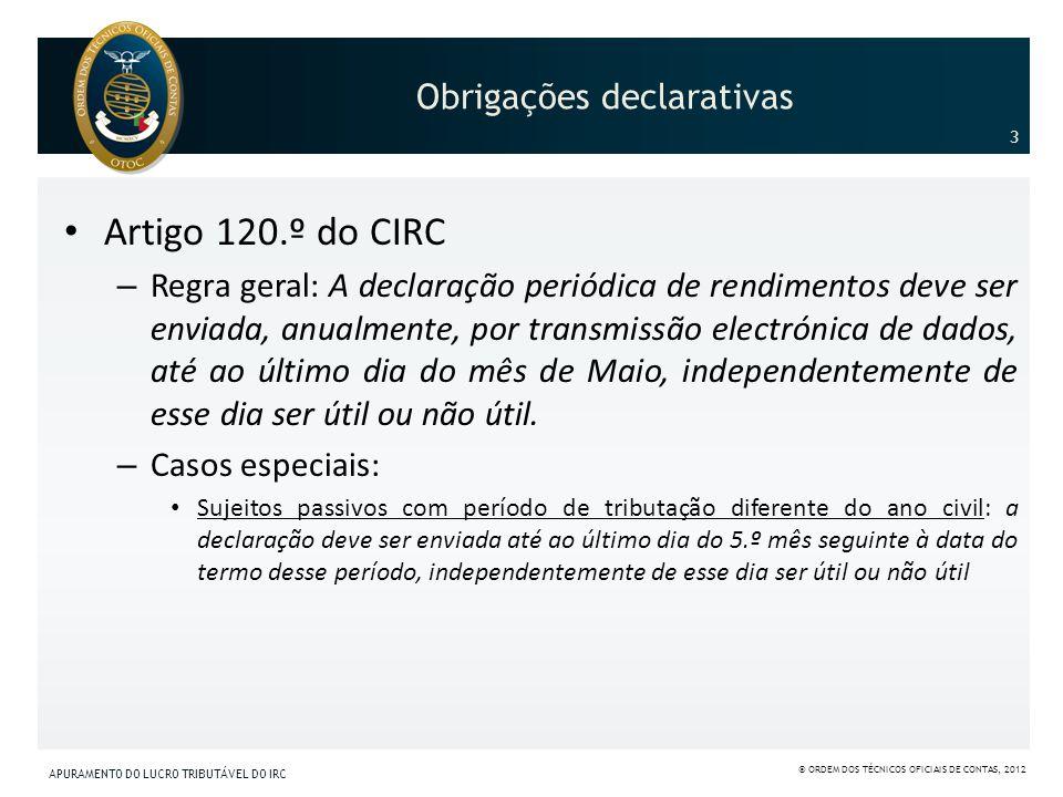 Artigo 120.º do CIRC – Regra geral: A declaração periódica de rendimentos deve ser enviada, anualmente, por transmissão electrónica de dados, até ao ú