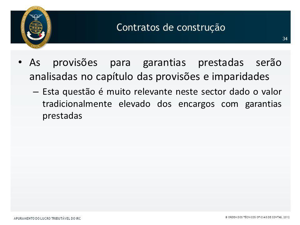 Contratos de construção As provisões para garantias prestadas serão analisadas no capítulo das provisões e imparidades – Esta questão é muito relevant