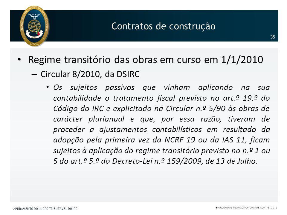 Contratos de construção Regime transitório das obras em curso em 1/1/2010 – Circular 8/2010, da DSIRC Os sujeitos passivos que vinham aplicando na sua