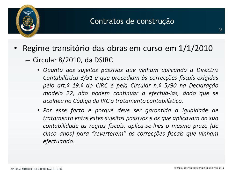 Contratos de construção Regime transitório das obras em curso em 1/1/2010 – Circular 8/2010, da DSIRC Quanto aos sujeitos passivos que vinham aplicand
