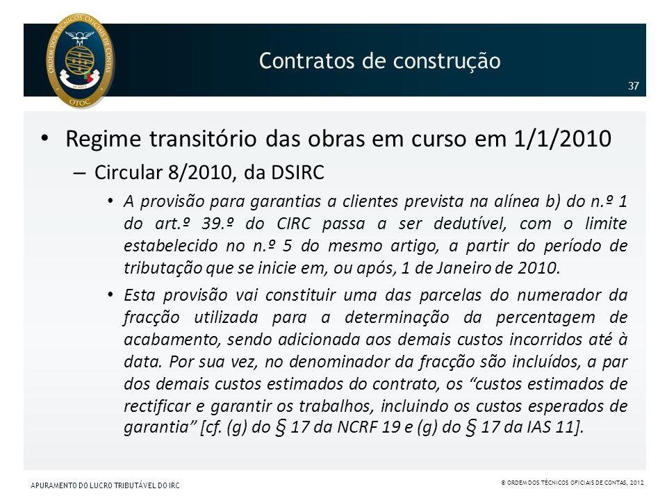 Contratos de construção Regime transitório das obras em curso em 1/1/2010 – Circular 8/2010, da DSIRC A provisão para garantias a clientes prevista na