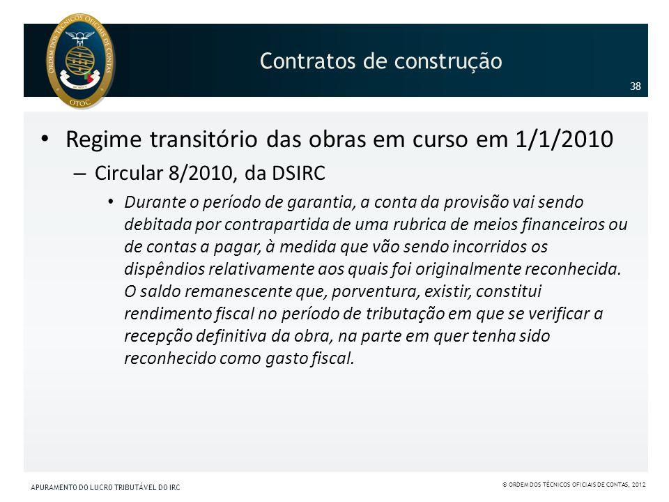 Contratos de construção Regime transitório das obras em curso em 1/1/2010 – Circular 8/2010, da DSIRC Durante o período de garantia, a conta da provis